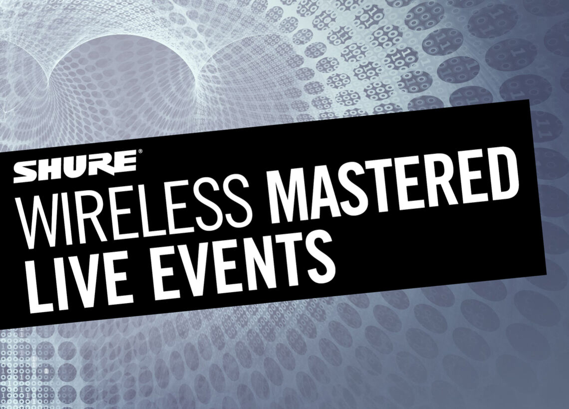 Shure Wireless Mastered Live Events - Shure Audio Institute Seminar