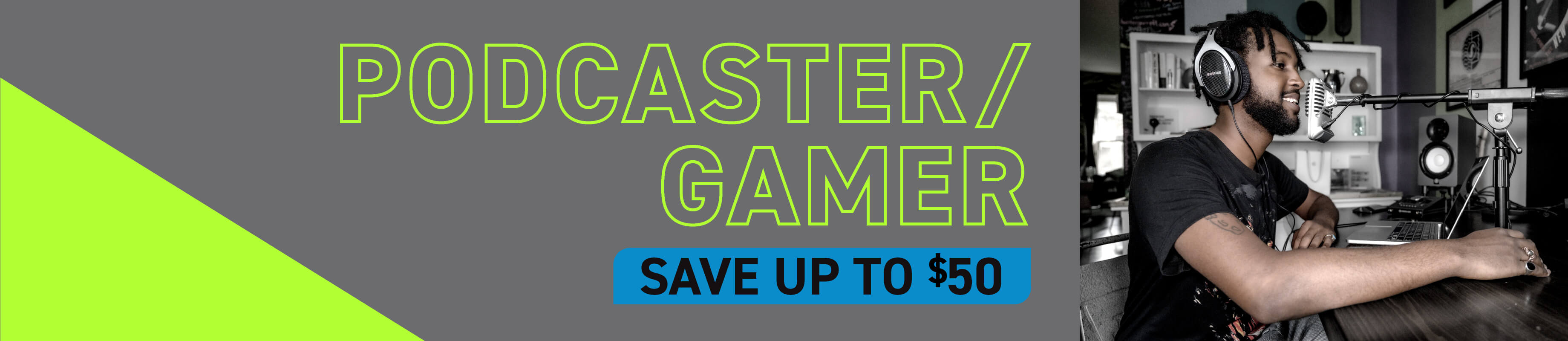 Podcaster and Gamers | Save up to $30